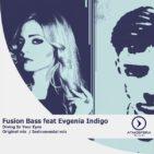 "Evgenia Indigo ft Fusion Bass  ""Diving in your eyes""."